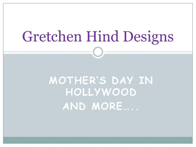 MOTHER'S DAY INHOLLYWOODAND MORE…..Gretchen Hind Designs