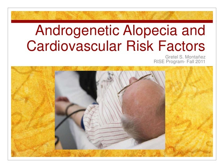 Androgenetic Alopecia andCardiovascular Risk Factors                        Gretel S. Montañez                   RISE Prog...