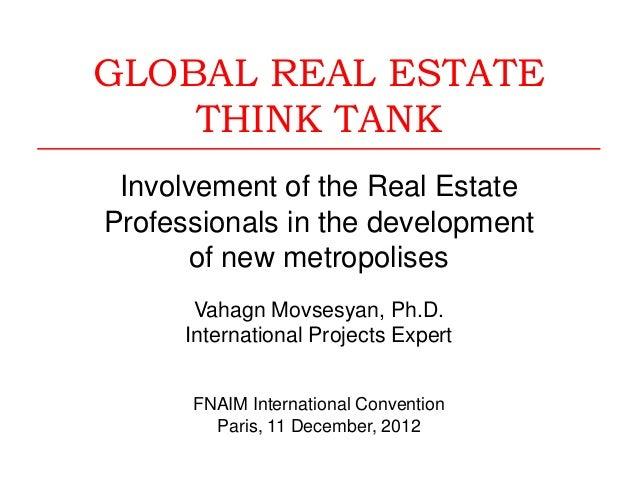 GLOBAL REAL ESTATETHINK TANKInvolvement of the Real EstateProfessionals in the developmentof new metropolisesVahagn Movses...