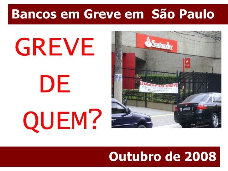 Bancos em Greve em São Paulo  GREVE   DE  QUEM?              Outubro de 2008