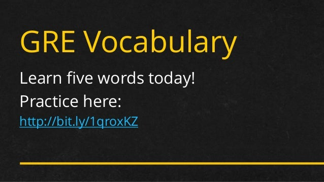 GRE Vocabulary  Learn five words today!  Practice here:  http://bit.ly/1qroxKZ