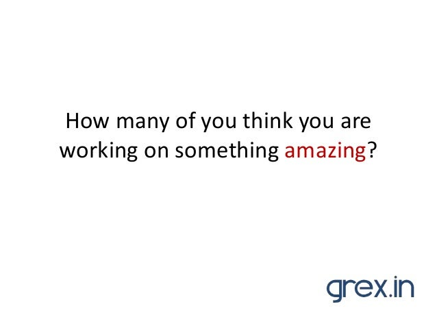 How many of you think you are working on something amazing?