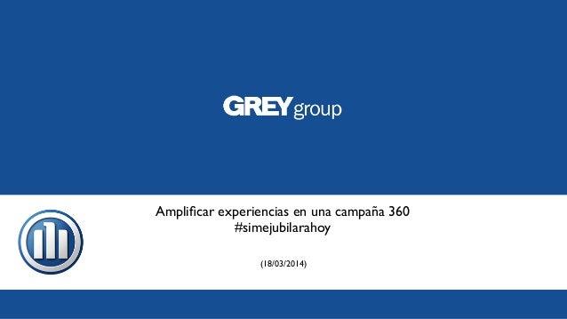 Amplificar experiencias en una campaña 360 #simejubilarahoy (18/03/2014)