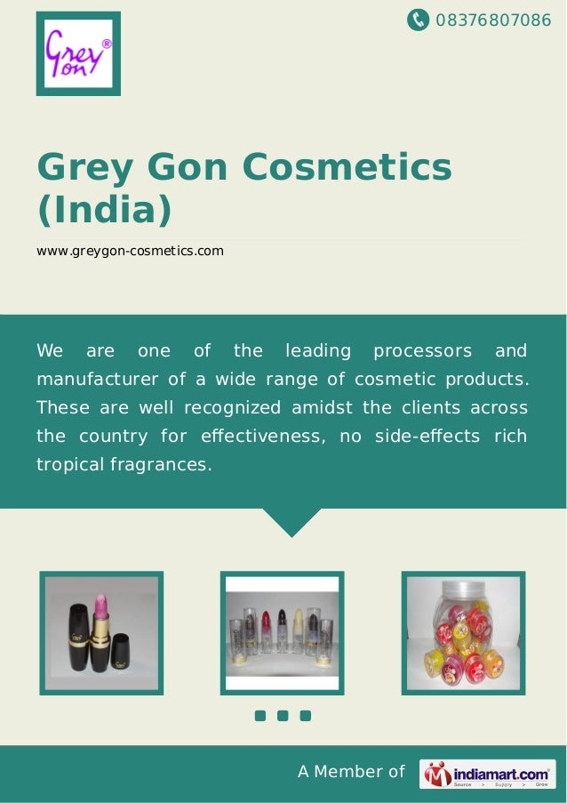08376807086 A Member of Grey Gon Cosmetics (India) www.greygon-cosmetics.com We are one of the leading processors and manu...