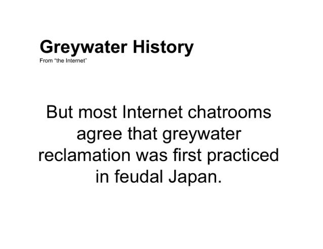 """Greywater History  From """"the Internet'  But most Internet chatrooms agree that greywater reclamation was first practiced i..."""