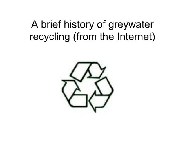 A brief history of greywater recycling (from the Internet)    as/ I