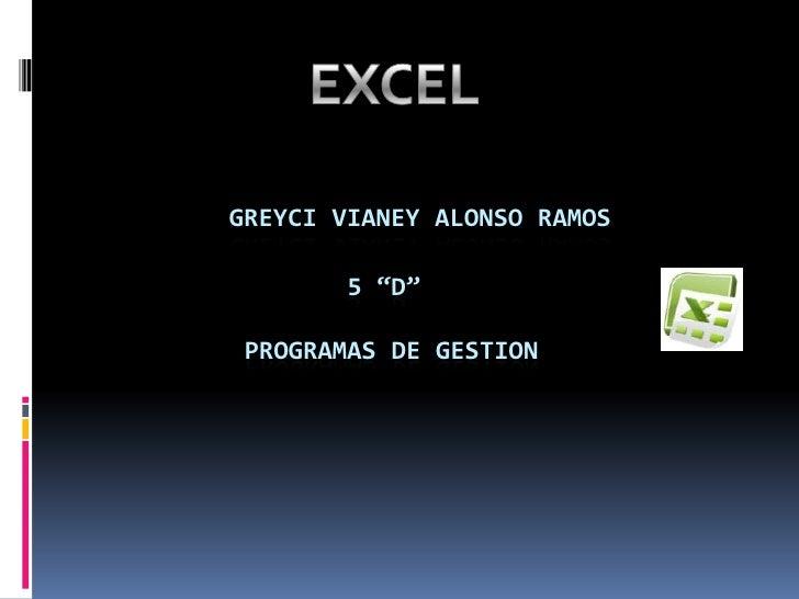 """EXCEL<br />GREYCI VIANEY ALONSO RAMOS                 5 """"D""""          Programas de gestion<br />"""