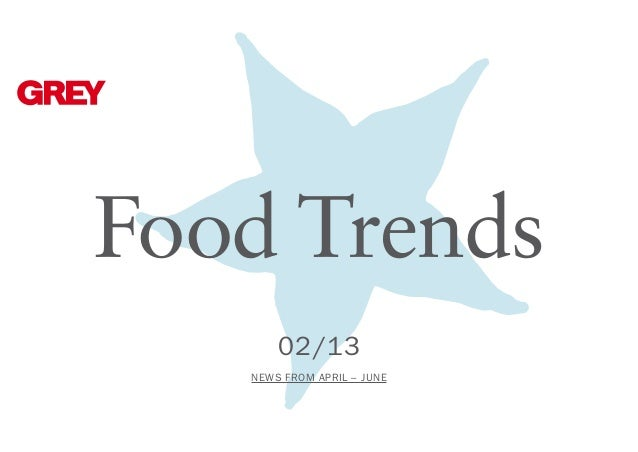 Food Trends 02 /13 NEWS FROM April – JUNe
