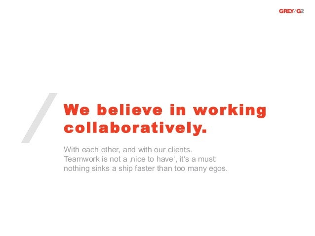 We believe in wor kingcollabor atively.With each other, and with our clients.Teamwork is not a 'nice to have', it's a must...