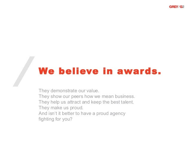 We believe in awar ds.They demonstrate our value.They show our peers how we mean business.They help us attract and keep th...