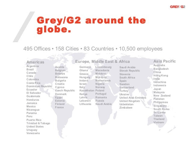 Gr ey/G2 ar ound the        globe.495 Offices • 158 Cities • 83 Countries • 10,500 employees Americas                     ...