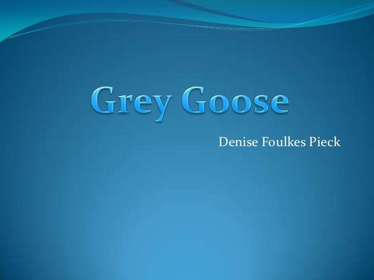Denise Foulkes Pieck<br />Grey Goose<br />