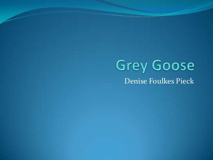 Grey Goose<br />Denise Foulkes Pieck<br />