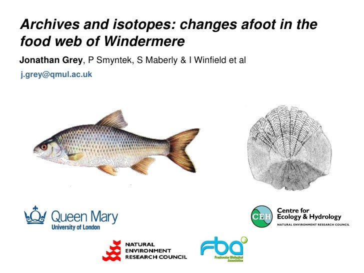 Archives and isotopes: changes afoot in thefood web of WindermereJonathan Grey, P Smyntek, S Maberly & I Winfield et alj.g...