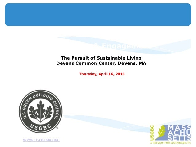 USGBC MA Chapter 2015 Leadership & Engagement The Pursuit of Sustainable Living Devens Common Center, Devens, MA Thursday,...