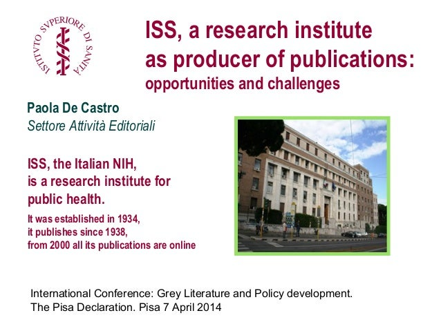 1 Paola De Castro Settore Attività Editoriali ISS, a research institute as producer of publications: opportunities and cha...