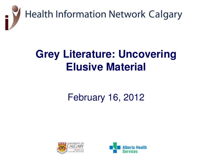 Grey Literature: Uncovering     Elusive Material      February 16, 2012