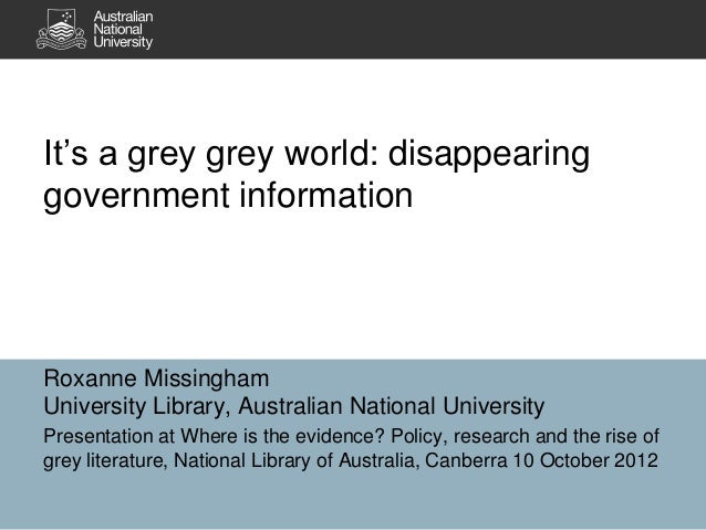 It's a grey grey world: disappearinggovernment informationRoxanne MissinghamUniversity Library, Australian National Univer...