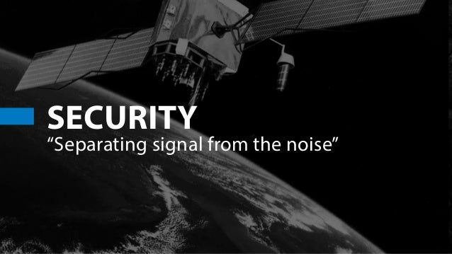 "SECURITY ""Separating signal from the noise"""