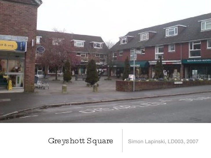 Greyshott Square  <ul><li>Simon Lapinski, LD003, 2007 </li></ul>