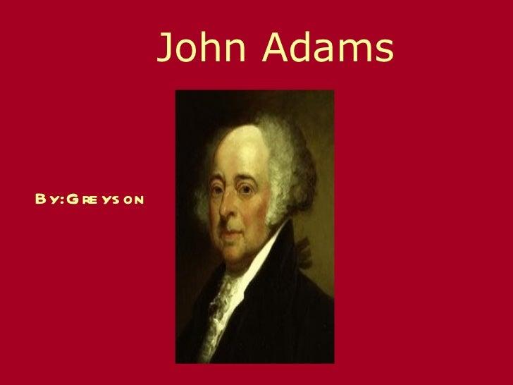 John Adams By:Greyson