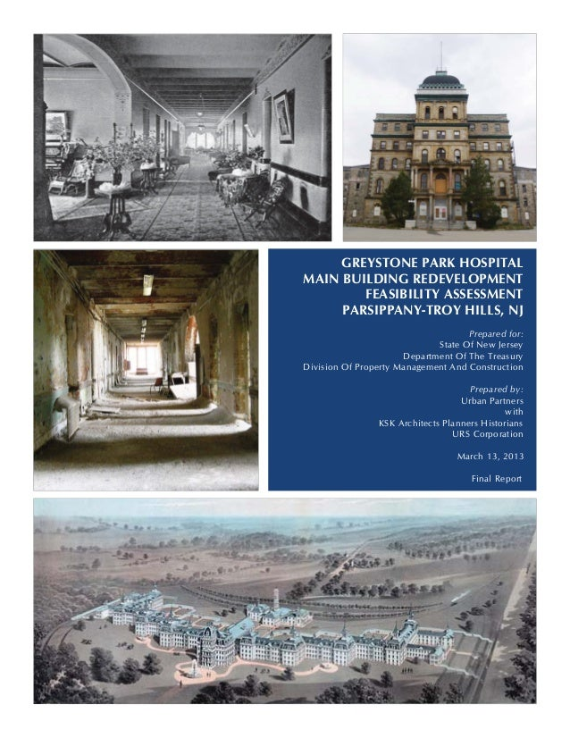 GREYSTONE PARK HOSPITAL MAIN BUILDING REDEVELOPMENT FEASIBILITY ASSESSMENT PARSIPPANY-TROY HILLS, NJ Prepared for: State O...
