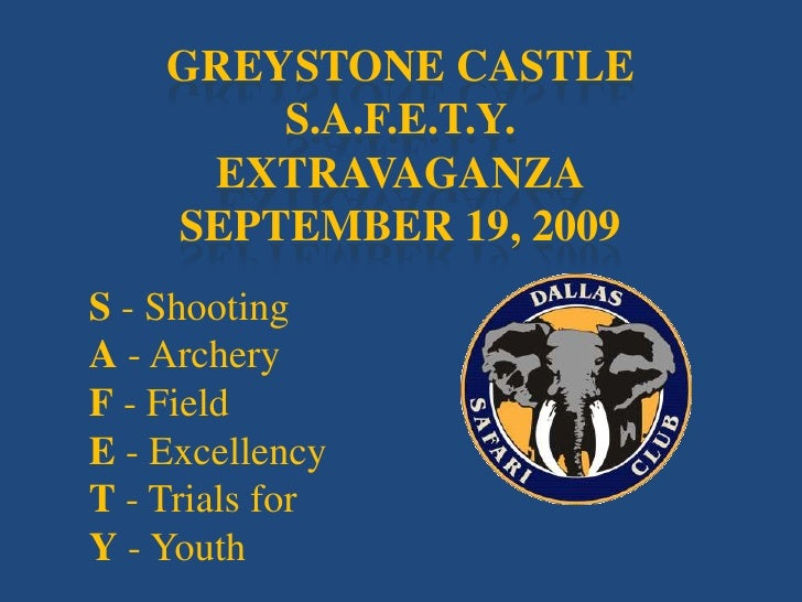 Greystone CastleS.A.F.E.T.Y.ExtravaganzaSeptember 19, 2009<br />S - Shooting <br />A - Archery <br />F - Field <br />E - E...
