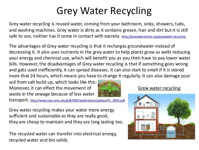 Grey Water Recycling Grey water recycling is reused water, coming from your bathroom, sinks, showers, tubs, and washing ma...