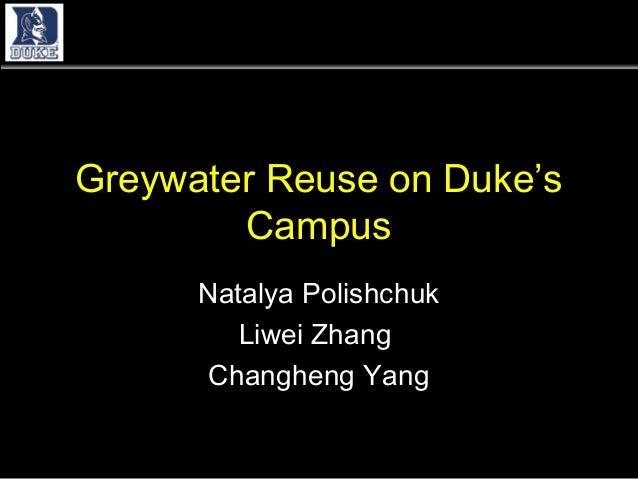 Greywater Reuse on Duke's        Campus      Natalya Polishchuk         Liwei Zhang      Changheng Yang              1    ...