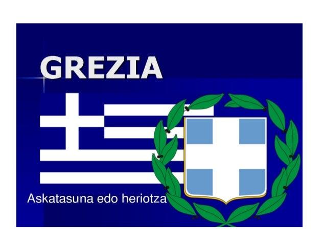 GREZIA   Europako hegoaldean   dago; Balkanetako   hegoaldeko muturrean.   Europar Batasuneko   kide da.