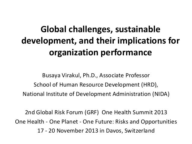 Global challenges, sustainable development, and their implications for organization performance Busaya Virakul, Ph.D., Ass...