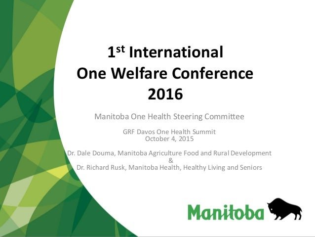 1st International One Welfare Conference 2016 Manitoba One Health Steering Committee GRF Davos One Health Summit October 4...
