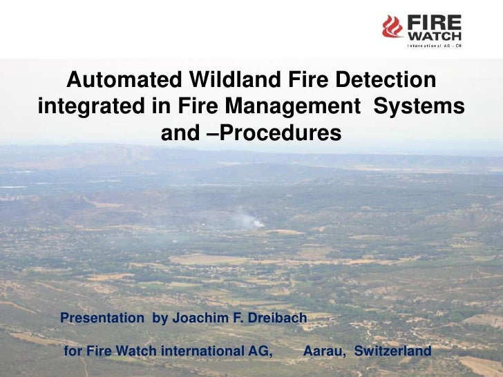 Automated Wildland Fire Detection integrated in Fire Management  Systems and –Procedures<br />Presentationby Joachim F. Dr...