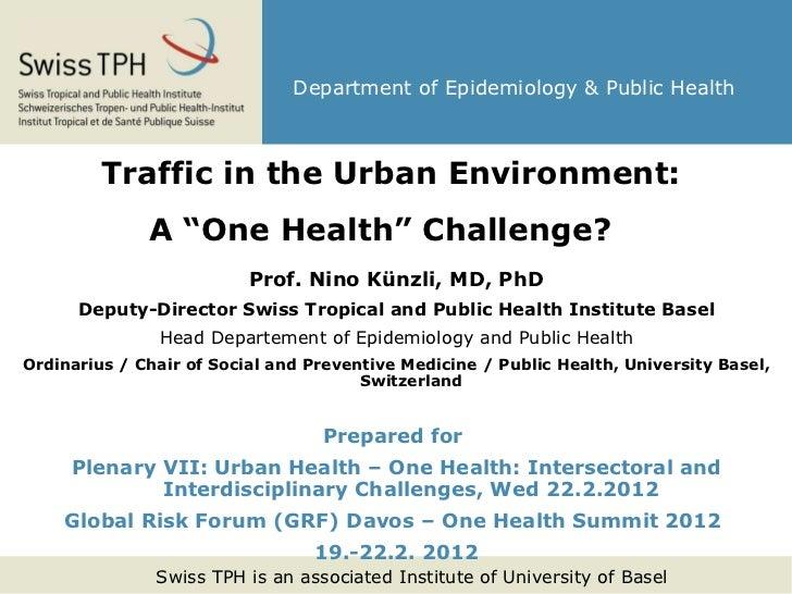 """<ul><li>Traffic in the Urban Environment:  </li></ul><ul><li>A """"One Health"""" Challenge?   </li></ul><ul><li>Prof. Nino Künz..."""
