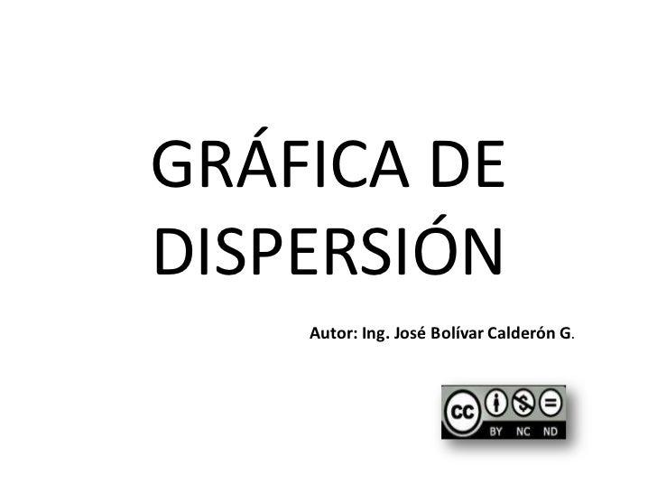 GRÁFICA DE DISPERSIÓN<br />Autor: Ing. José Bolívar Calderón G.<br />