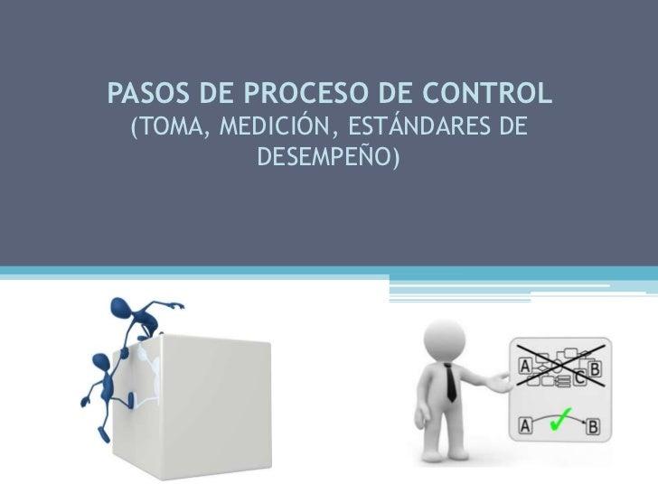PASOS DE PROCESO DE CONTROL (TOMA, MEDICIÓN, ESTÁNDARES DE          DESEMPEÑO)