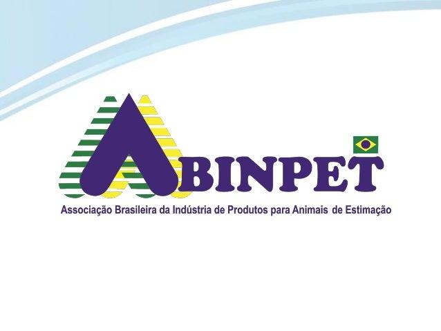 Fonte / Elaboração: Abinpet * Pet Vet: Medicamentos Veterinários * Pet Care: Equipamentos, Acessórios, Produtos de Higiene...