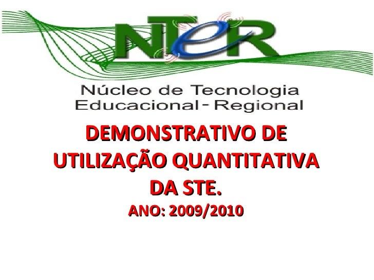 DEMONSTRATIVO DE  UTILIZAÇÃO QUANTITATIVA DA STE. ANO: 2009/2010