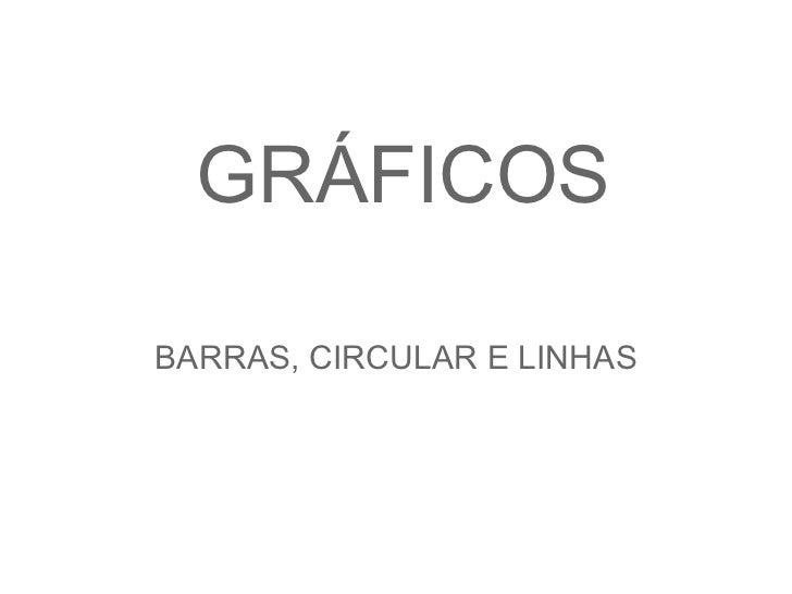 GRÁFICOSBARRAS, CIRCULAR E LINHAS