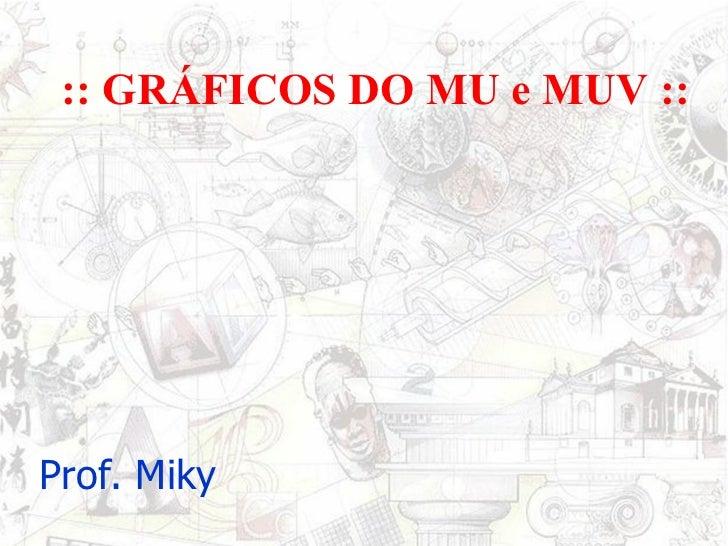 :: GRÁFICOS DO MU e MUV :: Prof. Miky