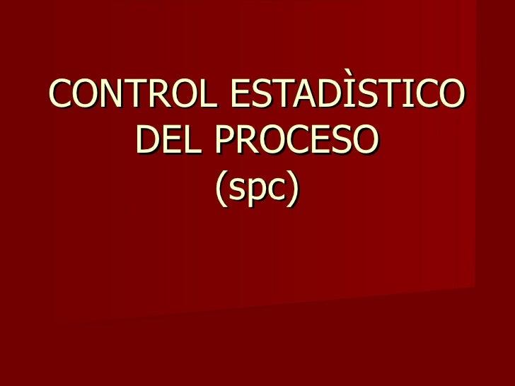 CONTROL ESTADÌSTICO   DEL PROCESO       (spc)