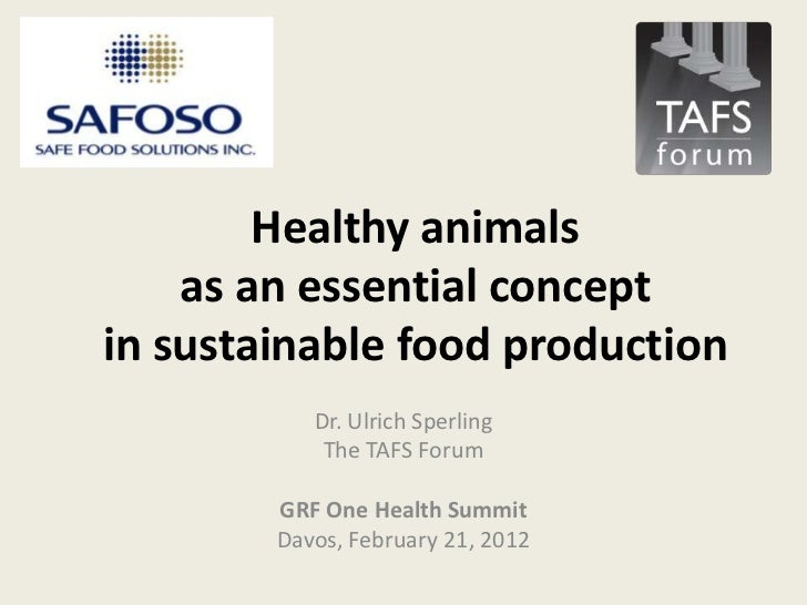 Healthy animals    as an essential conceptin sustainable food production           Dr. Ulrich Sperling            The TAFS...