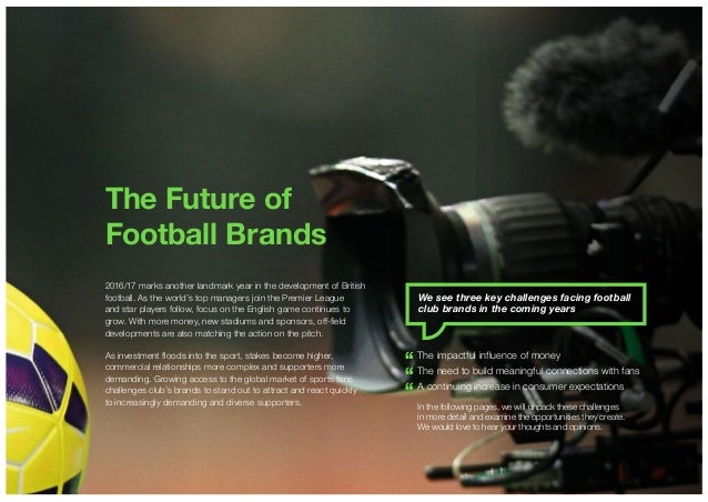© Green Room 2016 The Future of Football Brands 2016/17 marks another landmark year in the development of British football...