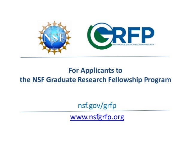 For Applicants to the NSF Graduate Research Fellowship Program nsf.gov/grfp www.nsfgrfp.org