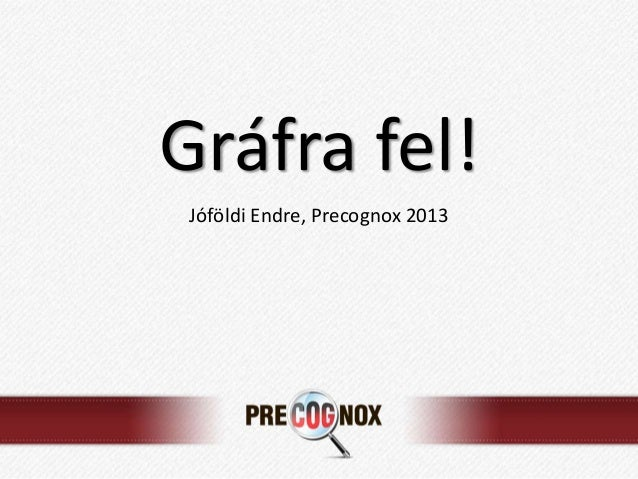 Gráfra fel!Jóföldi Endre, Precognox 2013