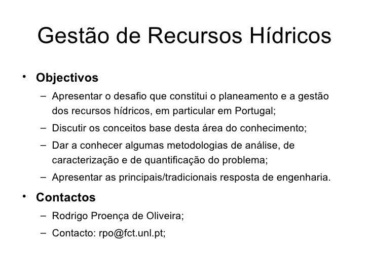 Gestão de Recursos Hídricos <ul><li>Objectivos </li></ul><ul><ul><li>Apresentar o desafio que constitui o planeamento e a ...