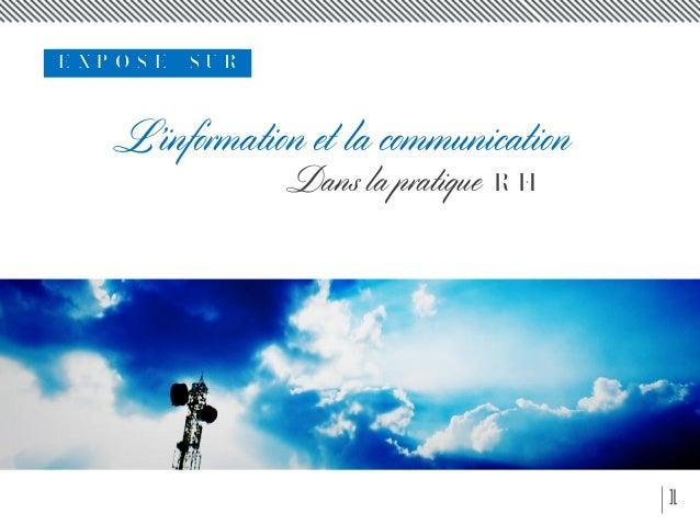 L'information et la communication Dans la pratique R H 1 E X P O S E S U R