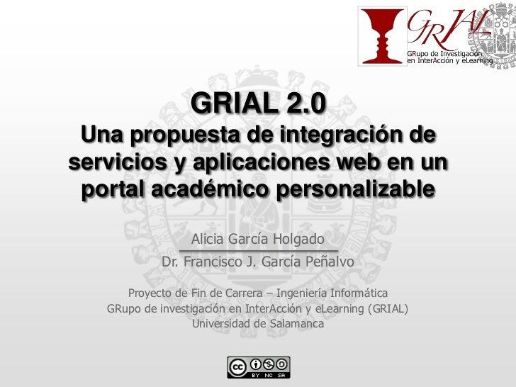 GRIAL 2.0Una propuesta de integración deservicios y aplicaciones web en un portal académico personalizable<br />Alicia Gar...