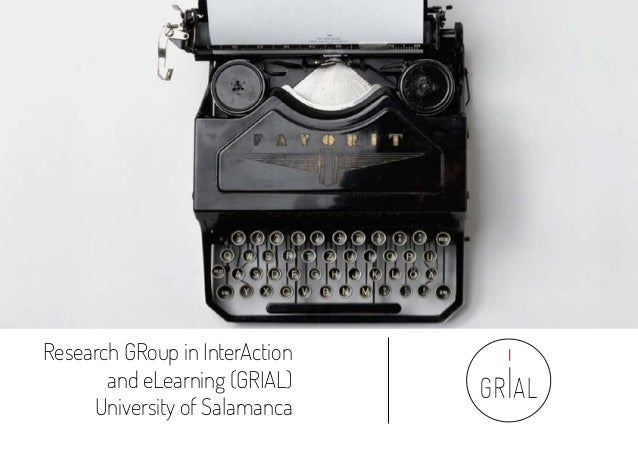 Research GRoup in InterAction and eLearning (GRIAL) University of Salamanca