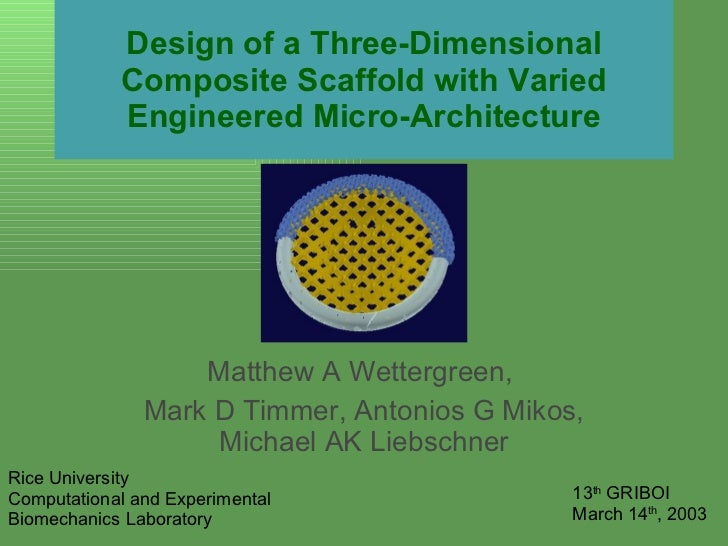 Design of a Three-Dimensional Composite Scaffold with Varied Engineered Micro-Architecture Matthew A Wettergreen,  Mark D ...